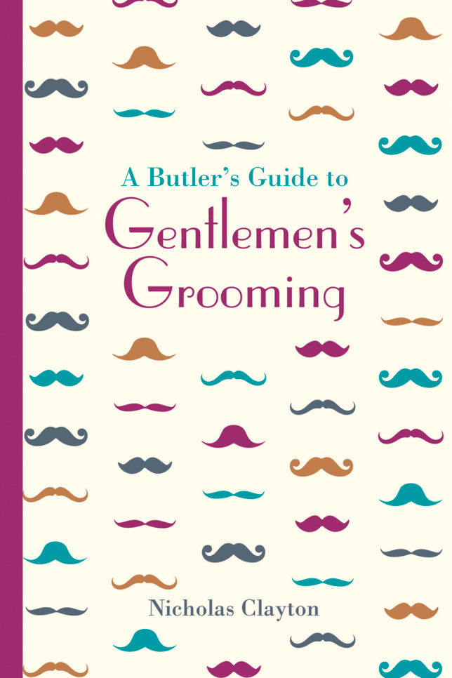 Nicholas Clayton A Butler's Guide To Gentlemen's Grooming